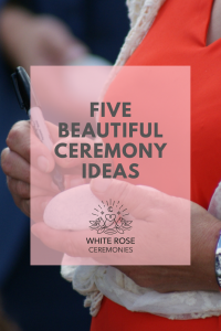 White Rose Ceremonies Cover photo for blog Five Beautiful Ceremony Ideas